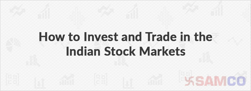 How to Invest and Trade in Indian Stock Markets